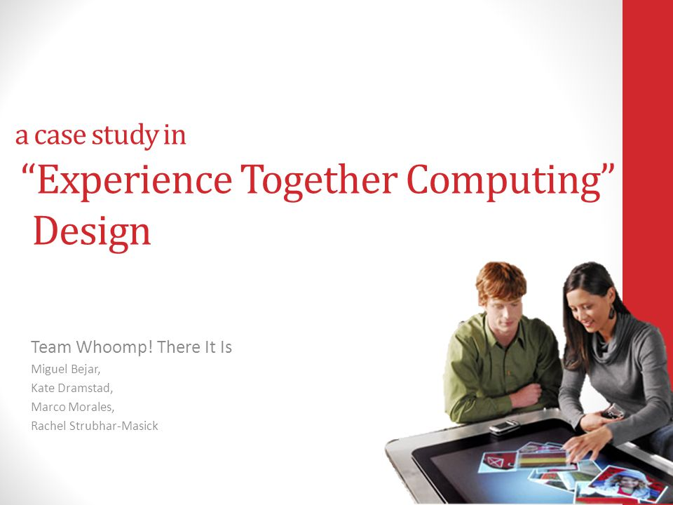 a case study in Experience Together Computing Design Team Whoomp.