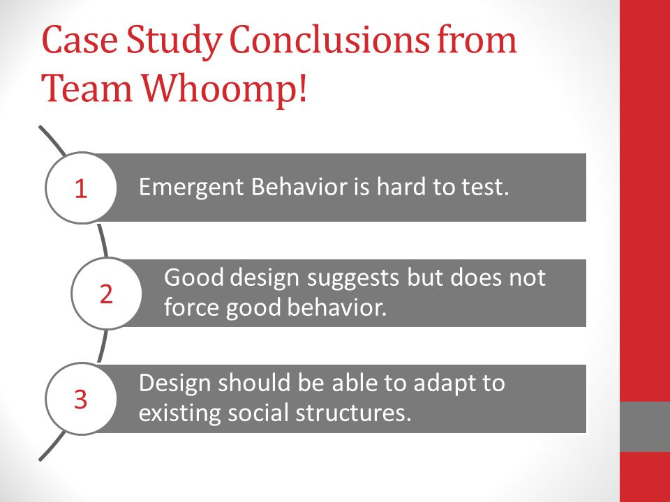 Case Study Conclusions from Team Whoomp. Emergent Behavior is hard to test.