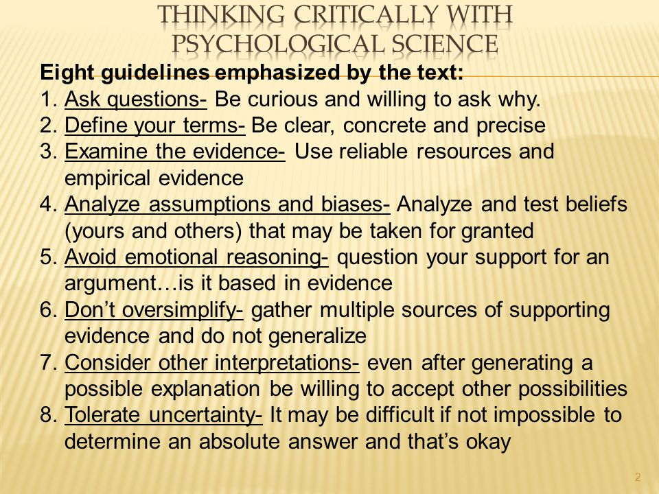 2 Eight guidelines emphasized by the text: 1.Ask questions- Be curious and willing to ask why. 2.Define your terms- Be clear, concrete and precise 3.E