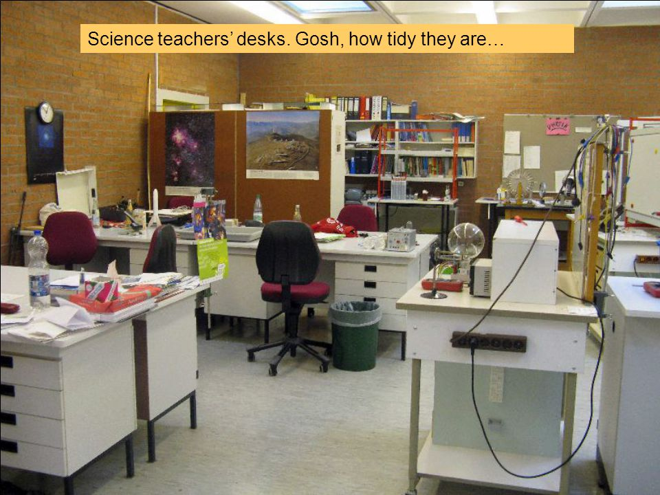 Science teachers desks. Gosh, how tidy they are…