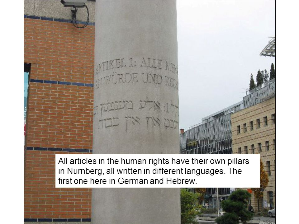 All articles in the human rights have their own pillars in Nurnberg, all written in different languages.