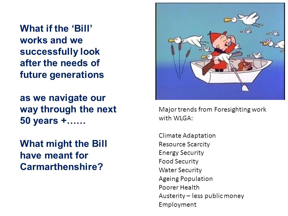 What if the Bill works and we successfully look after the needs of future generations as we navigate our way through the next 50 years +…… What might