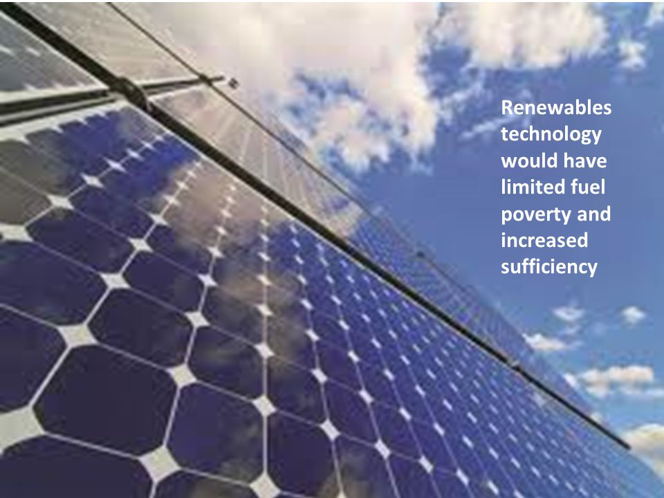 Our energy supplies would be secure despite resource conflict abroad Our electricity grid would be well adapted for microgeneration