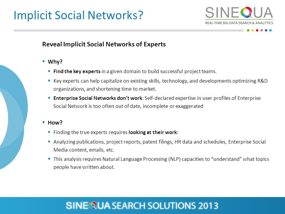 Implicit Social Networks? Why? Find the key experts in a given domain to build successful project teams. Key experts can help capitalize on existing s