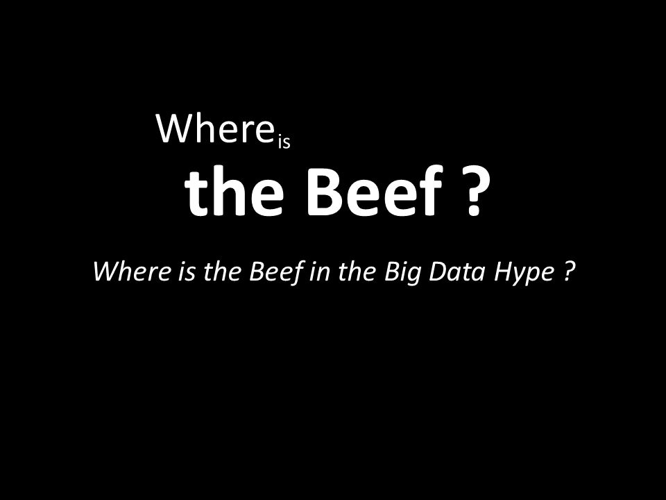 Where is the Beef in the Big Data Hype ? Where the Beef ? is