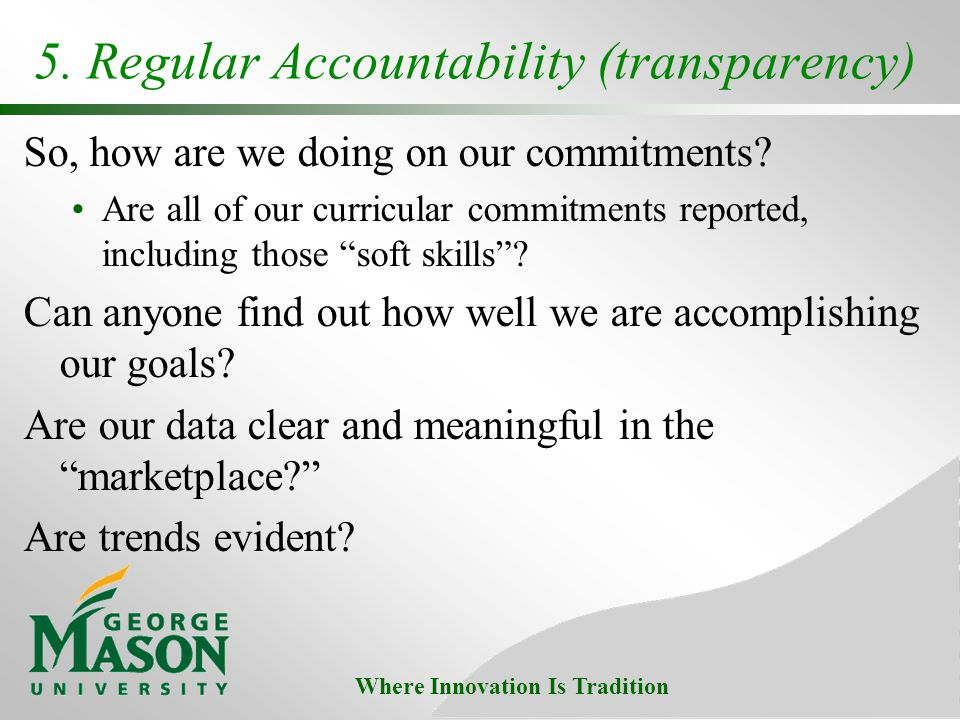 Where Innovation Is Tradition 5. Regular Accountability (transparency) So, how are we doing on our commitments? Are all of our curricular commitments