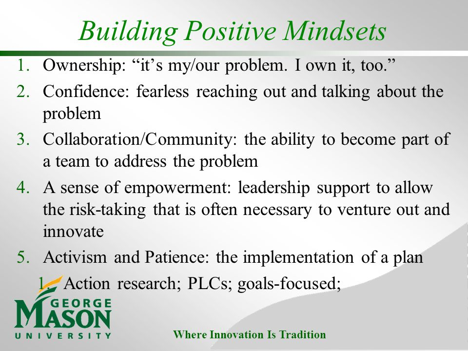 Where Innovation Is Tradition Building Positive Mindsets 1.Ownership: its my/our problem.