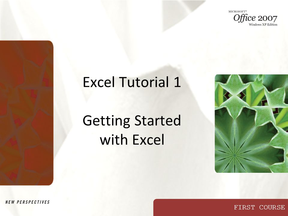FIRST COURSE Excel Tutorial 1 Getting Started with Excel