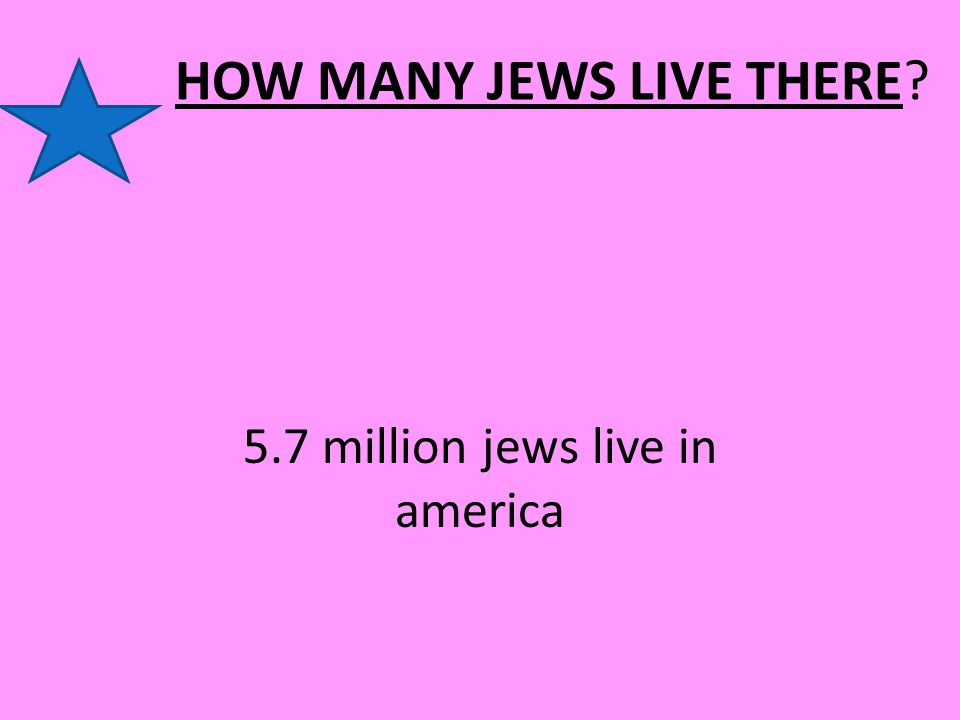 HOW MANY JEWS LIVE THERE 5.7 million jews live in america
