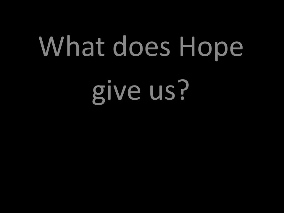 What does Hope give us