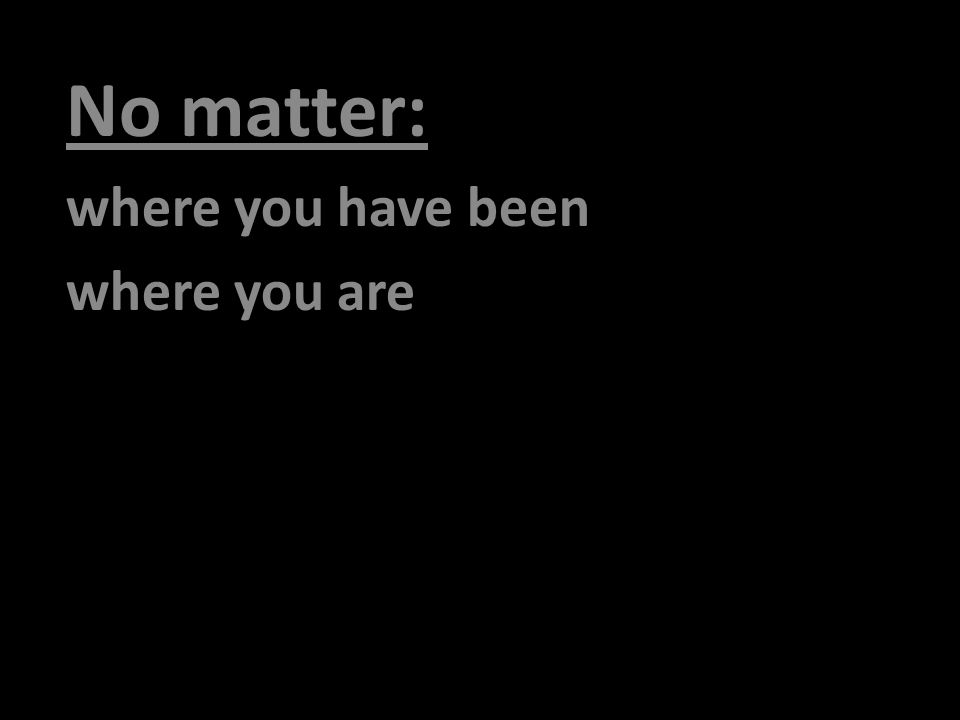 No matter: where you have been where you are