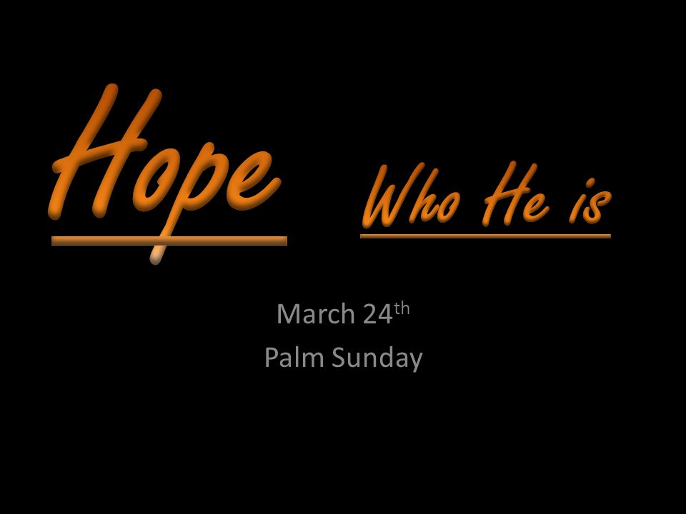 March 24 th Palm Sunday