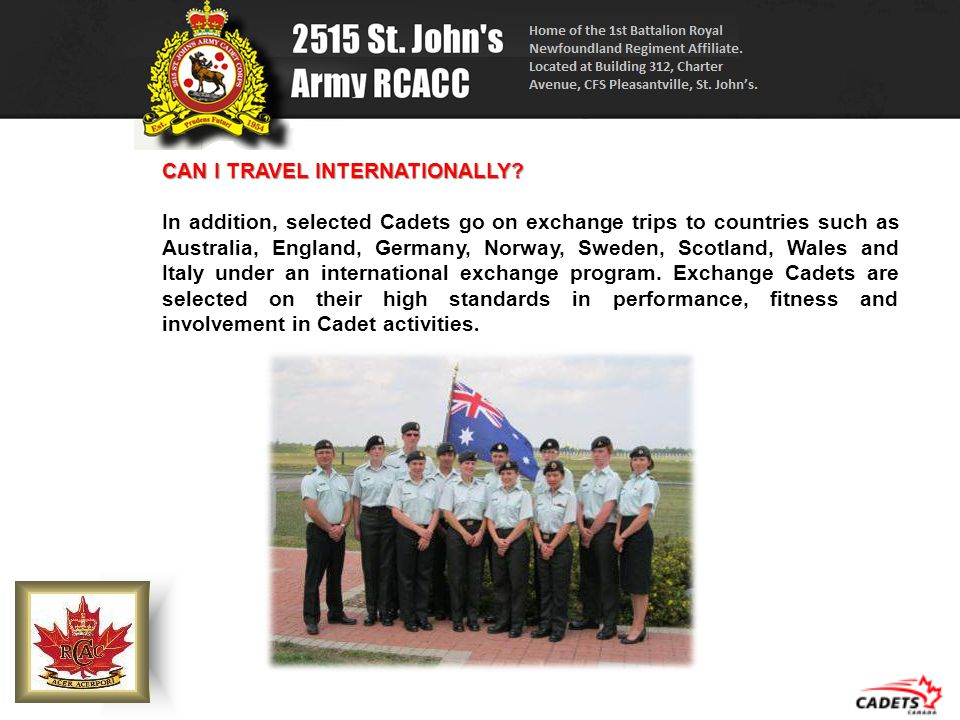 CAN I TRAVEL INTERNATIONALLY? In addition, selected Cadets go on exchange trips to countries such as Australia, England, Germany, Norway, Sweden, Scot