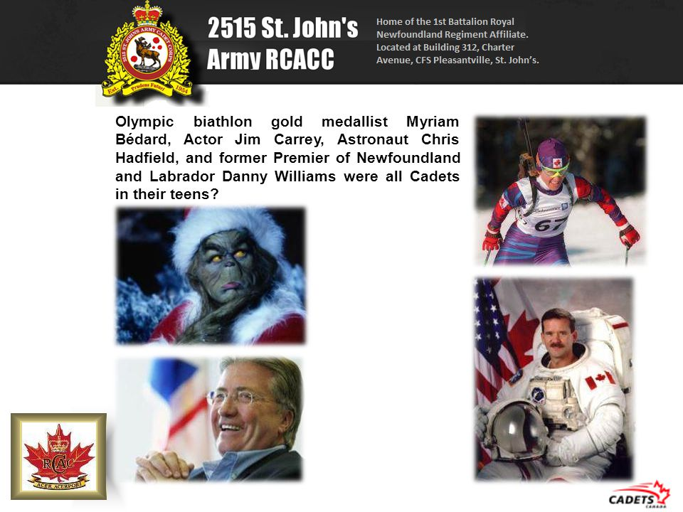 Olympic biathlon gold medallist Myriam Bédard, Actor Jim Carrey, Astronaut Chris Hadfield, and former Premier of Newfoundland and Labrador Danny Willi