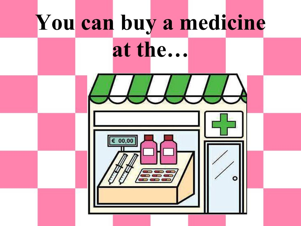 You can buy a medicine at the…