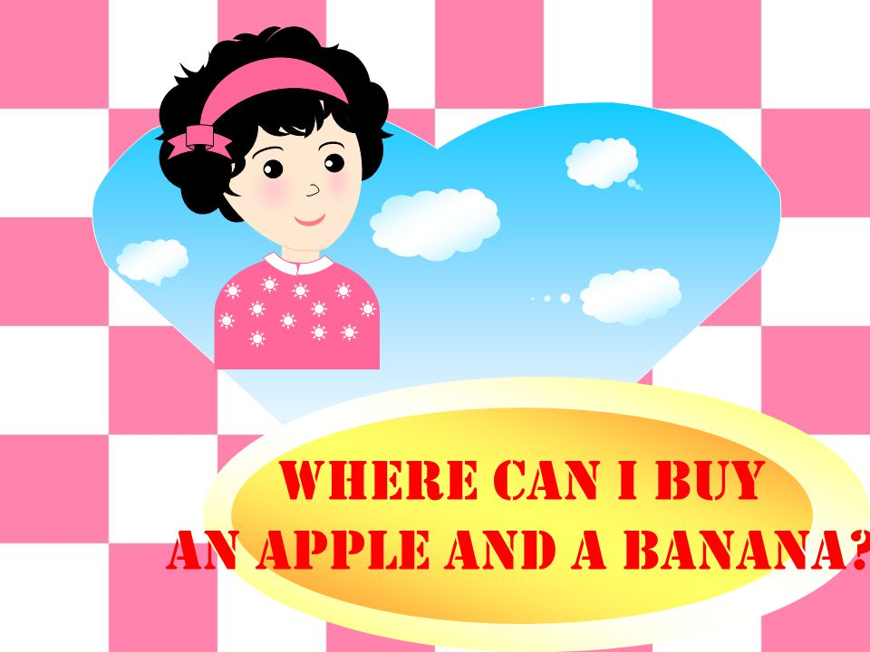 Where can I buy An apple and a banana?