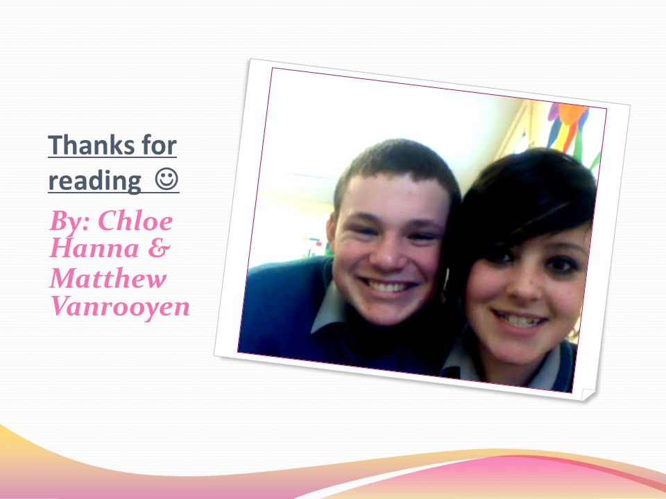 Thanks for reading By: Chloe Hanna & Matthew Vanrooyen