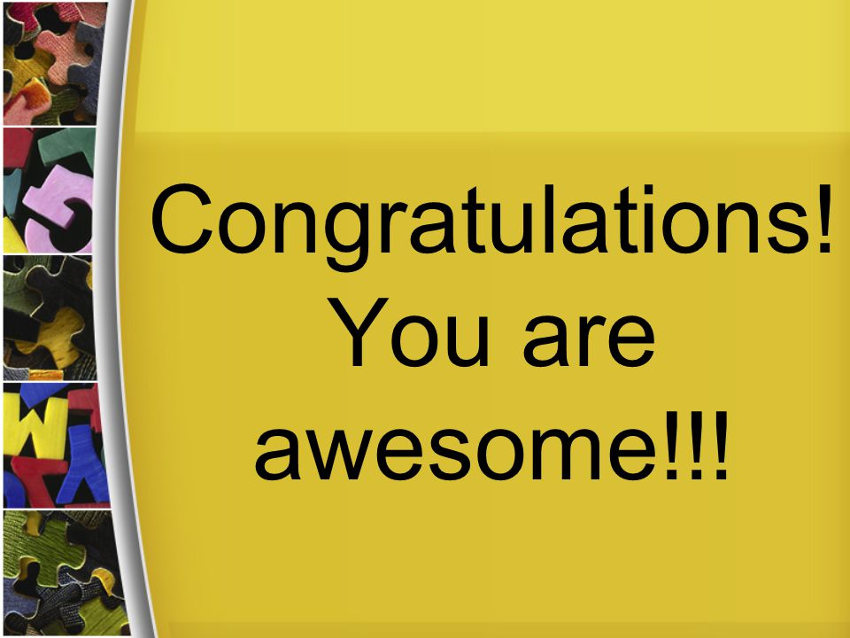 Congratulations! You are awesome!!!