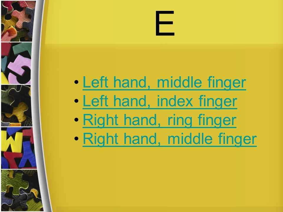 E Left hand, middle finger Left hand, index finger Right hand, ring finger Right hand, middle finger