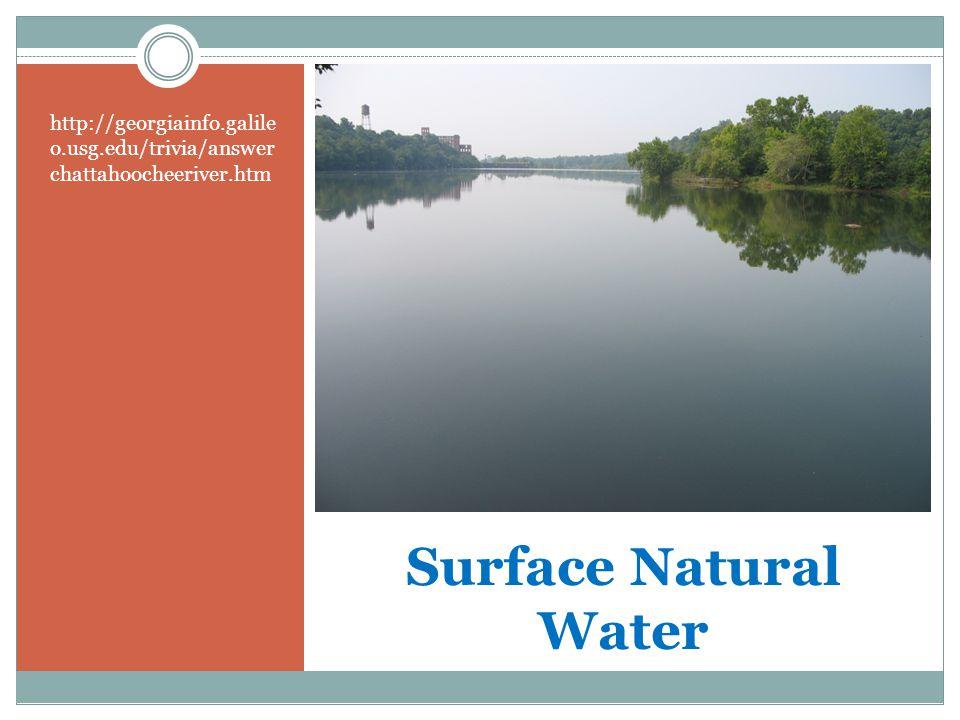 Surface Natural Water http://georgiainfo.galile o.usg.edu/trivia/answer chattahoocheeriver.htm
