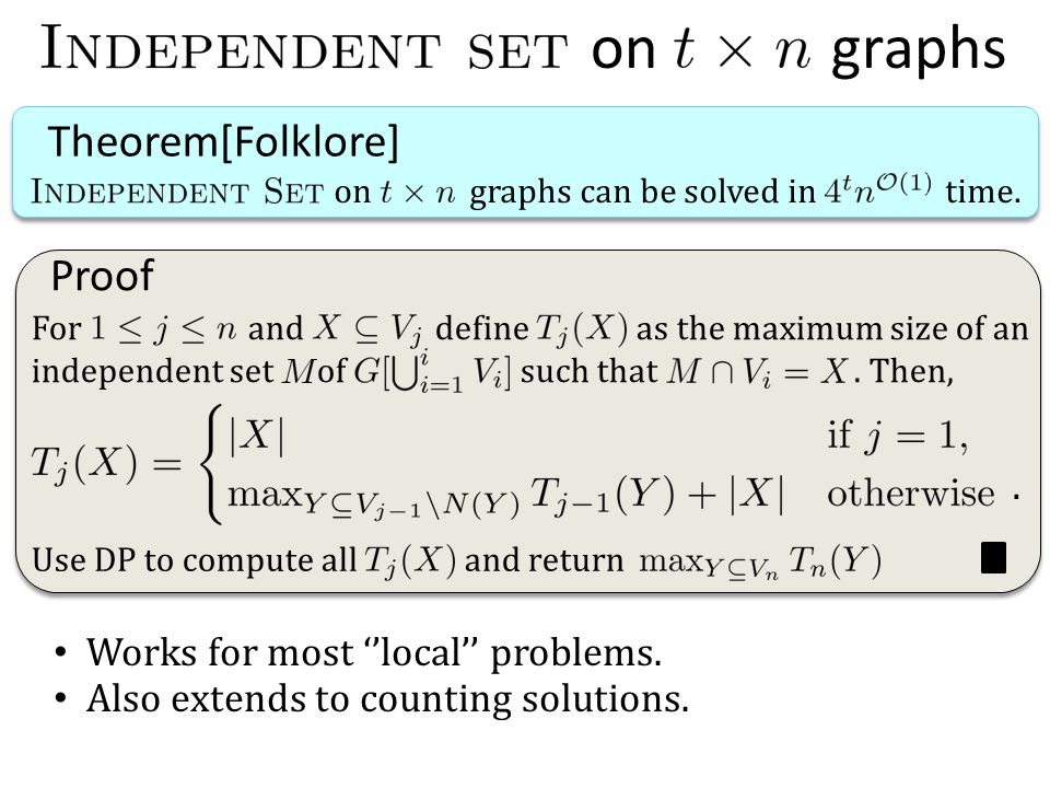 on graphs Theorem[Folklore] on graphs can be solved in time. Proof. For and define as the maximum size of an independent set of such that. Then, Use D