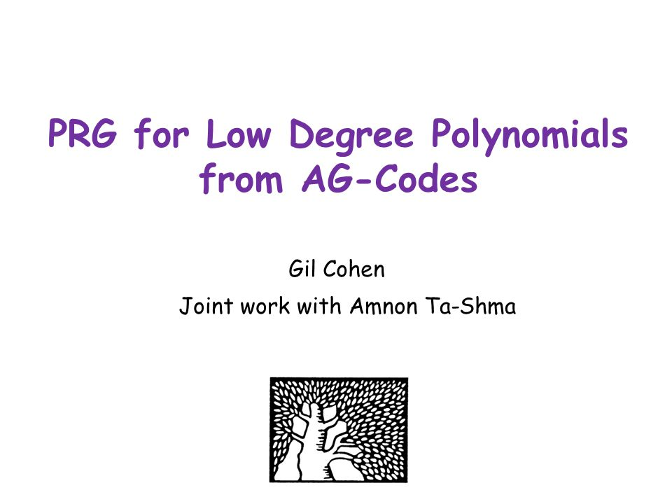 PRG for Low Degree Polynomials from AG-Codes Gil Cohen Joint work with Amnon Ta-Shma