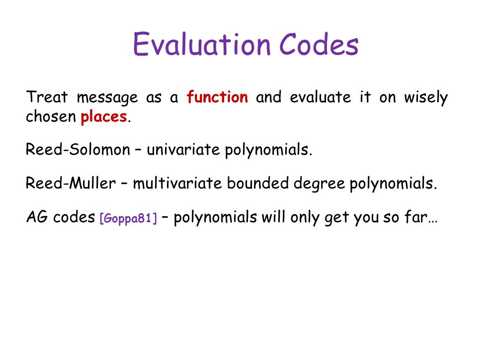 Evaluation Codes Reed-Solomon – univariate polynomials.