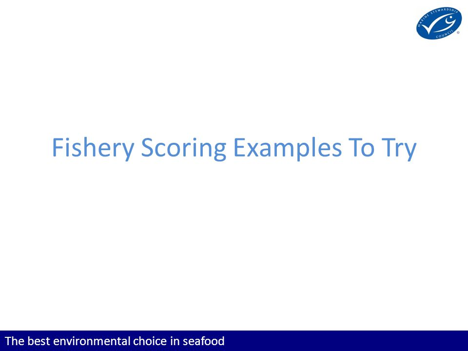 The best environmental choice in seafood Scoring Examples Agenda Lobster fishery example – Description – Questions and Answers on: Stock status (PI 1.1.1) Reference Points (PI 1.1.2) Stock Rebuilding (PI 1.1.3 )