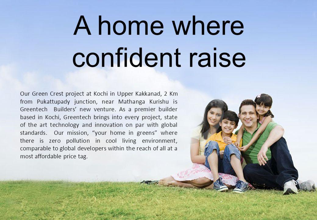 A home where confident raise Our Green Crest project at Kochi in Upper Kakkanad, 2 Km from Pukattupady junction, near Mathanga Kurishu is Greentech Builders new venture.