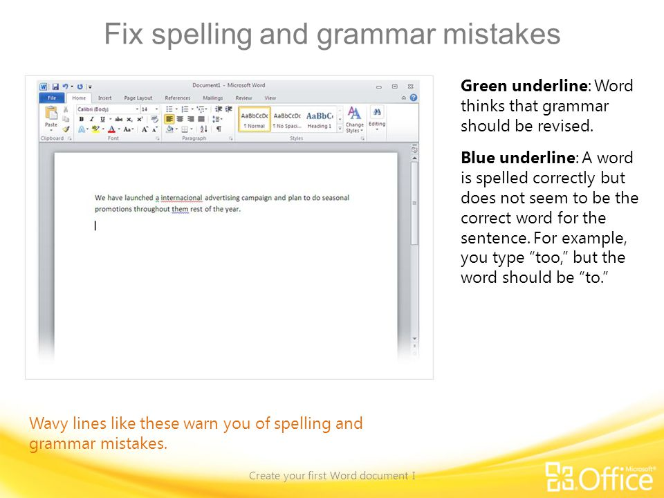 Fix spelling and grammar mistakes Create your first Word document I Wavy lines like these warn you of spelling and grammar mistakes. Green underline: