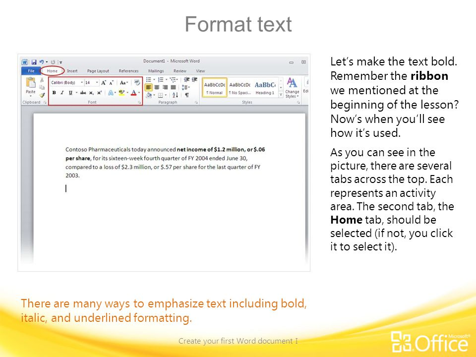 Format text Create your first Word document I There are many ways to emphasize text including bold, italic, and underlined formatting. Lets make the t