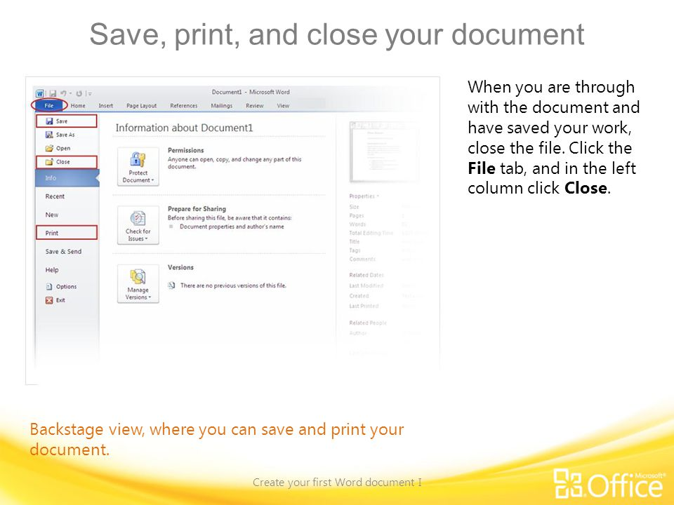 Save, print, and close your document Create your first Word document I Backstage view, where you can save and print your document. When you are throug