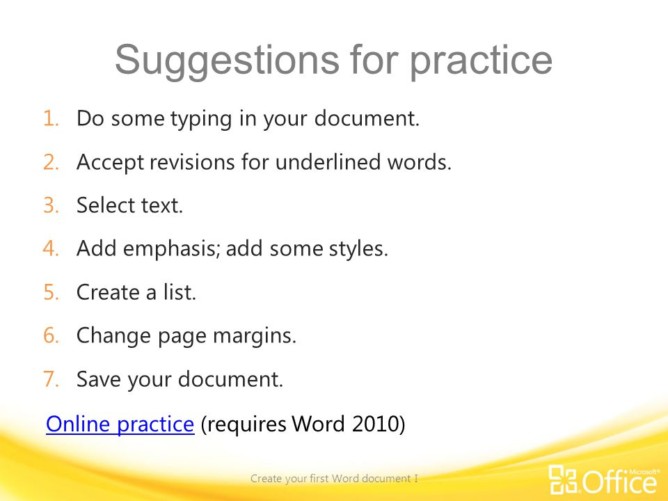 Suggestions for practice 1.Do some typing in your document. 2.Accept revisions for underlined words. 3.Select text. 4.Add emphasis; add some styles. 5