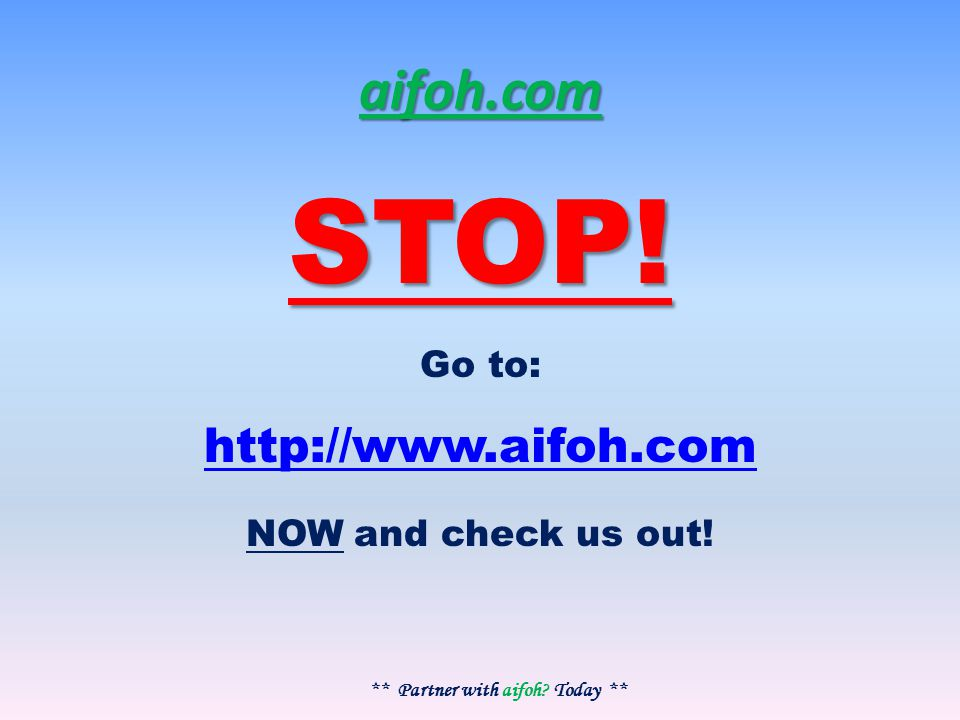 aifoh.com STOP! Go to: http://www.aifoh.com NOW and check us out! ** Partner with aifoh Today **