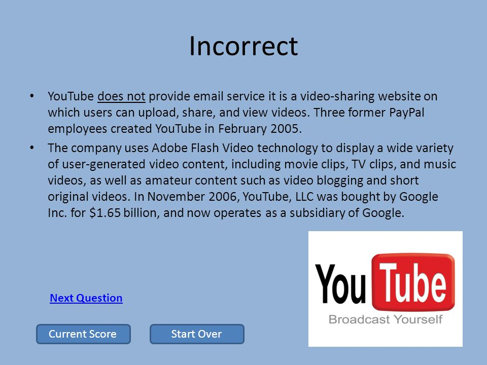 Incorrect YouTube does not provide email service it is a video-sharing website on which users can upload, share, and view videos.