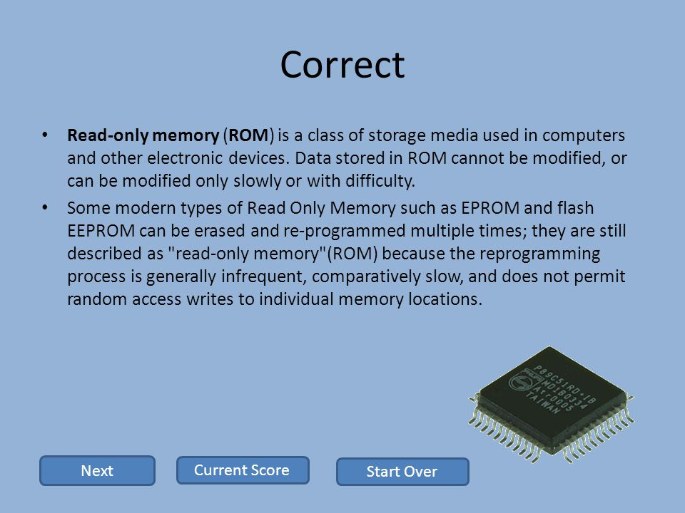 Correct Read-only memory (ROM) is a class of storage media used in computers and other electronic devices.