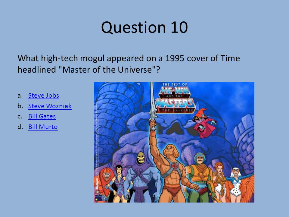 Question 10 What high-tech mogul appeared on a 1995 cover of Time headlined Master of the Universe .