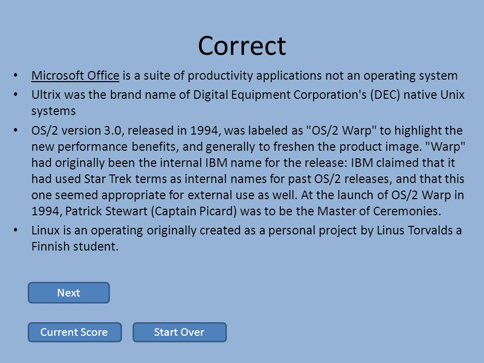 Correct Microsoft Office is a suite of productivity applications not an operating system Ultrix was the brand name of Digital Equipment Corporation s (DEC) native Unix systems OS/2 version 3.0, released in 1994, was labeled as OS/2 Warp to highlight the new performance benefits, and generally to freshen the product image.