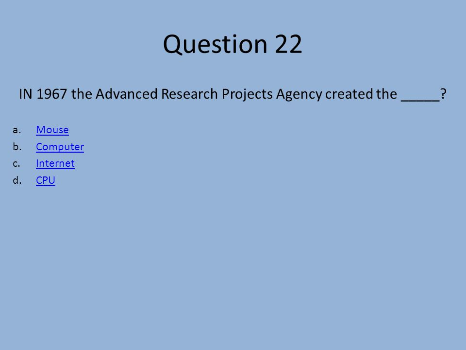 Question 22 IN 1967 the Advanced Research Projects Agency created the _____.