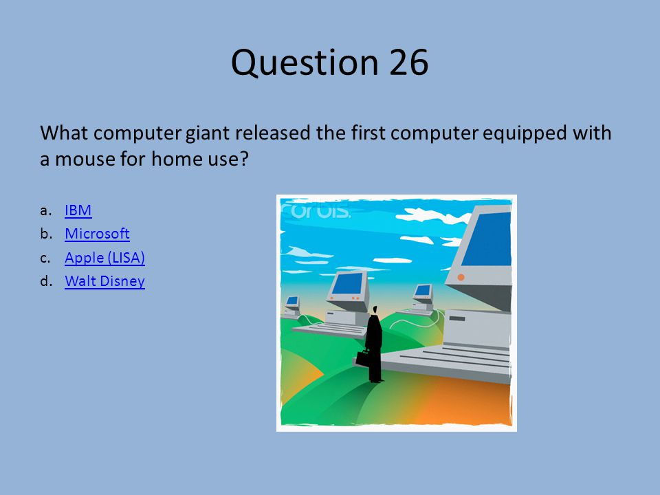 Question 26 What computer giant released the first computer equipped with a mouse for home use.