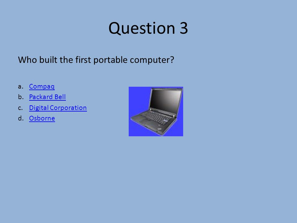 Question 3 Who built the first portable computer.