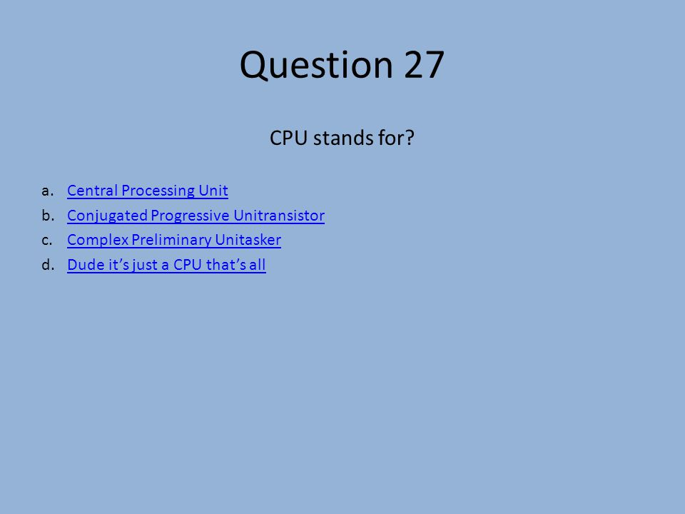 Question 27 CPU stands for.