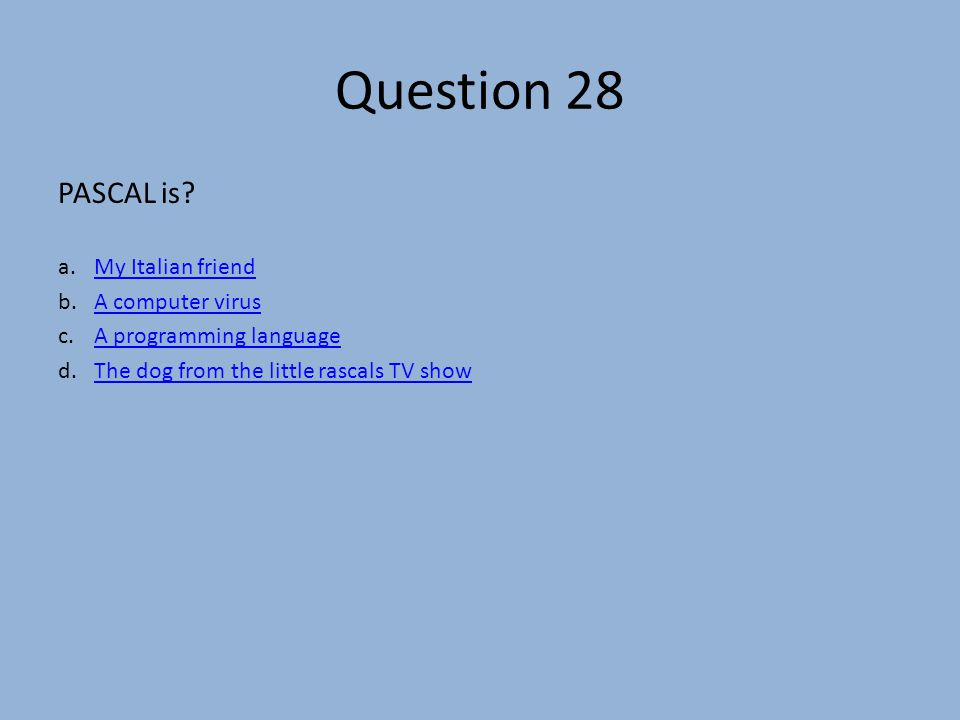 Question 28 PASCAL is.