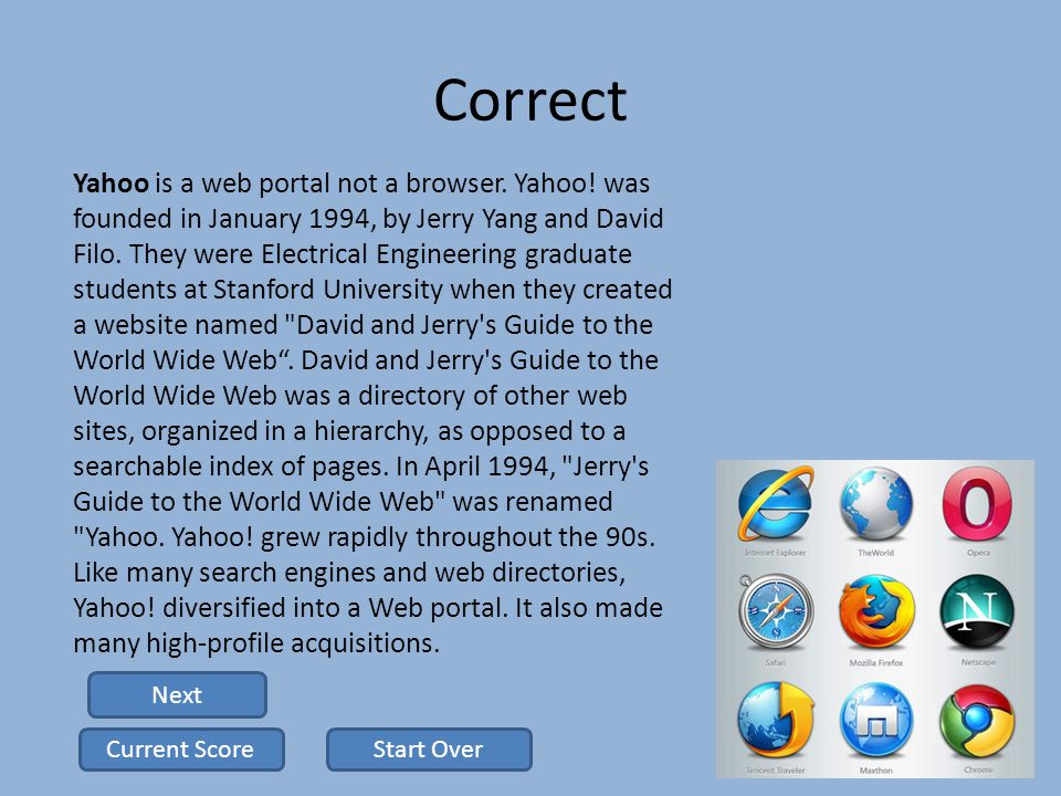 Correct Yahoo is a web portal not a browser. Yahoo.