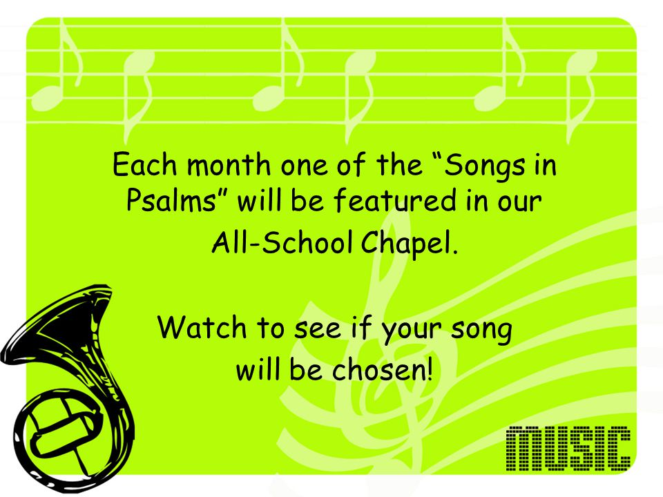 Each month one of the Songs in Psalms will be featured in our All-School Chapel.