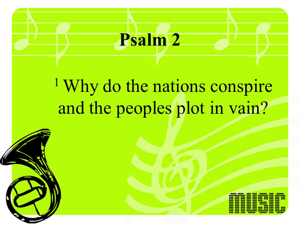 Psalm 2 1 Why do the nations conspire and the peoples plot in vain