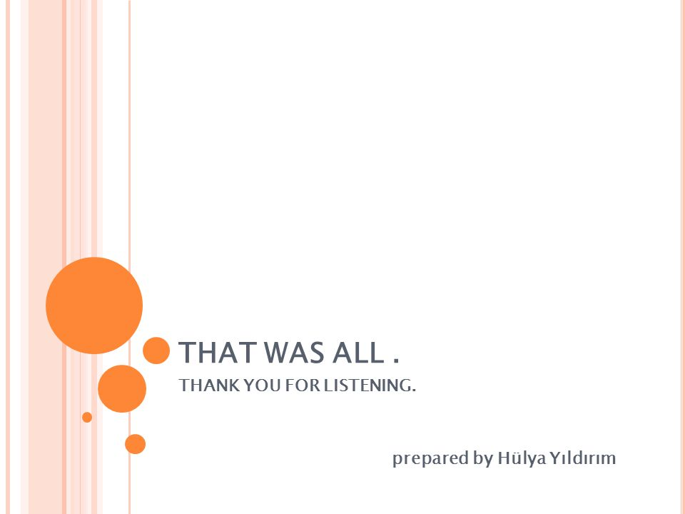 THAT WAS ALL. THANK YOU FOR LISTENING. prepared by Hülya Yıldırım