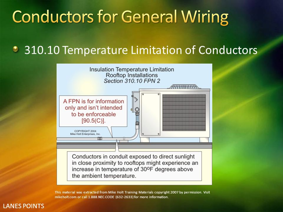 LANES POINTS 310.10 Temperature Limitation of Conductors This material was extracted from Mike Holt Training Materials copyright 2007 by permission. V