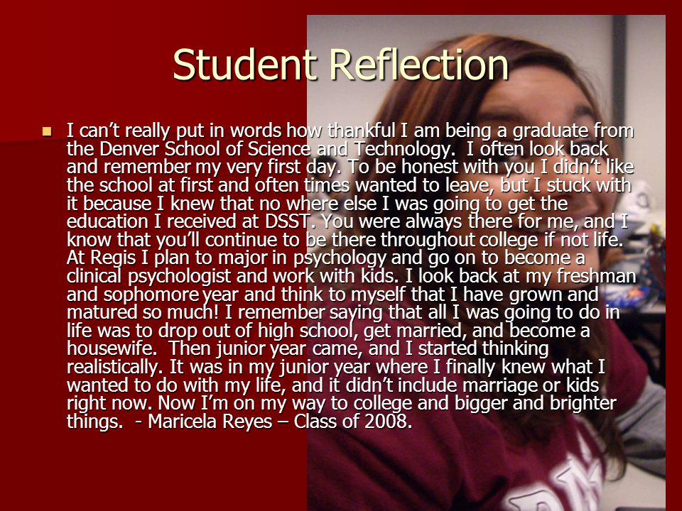 Student Reflection I cant really put in words how thankful I am being a graduate from the Denver School of Science and Technology. I often look back a