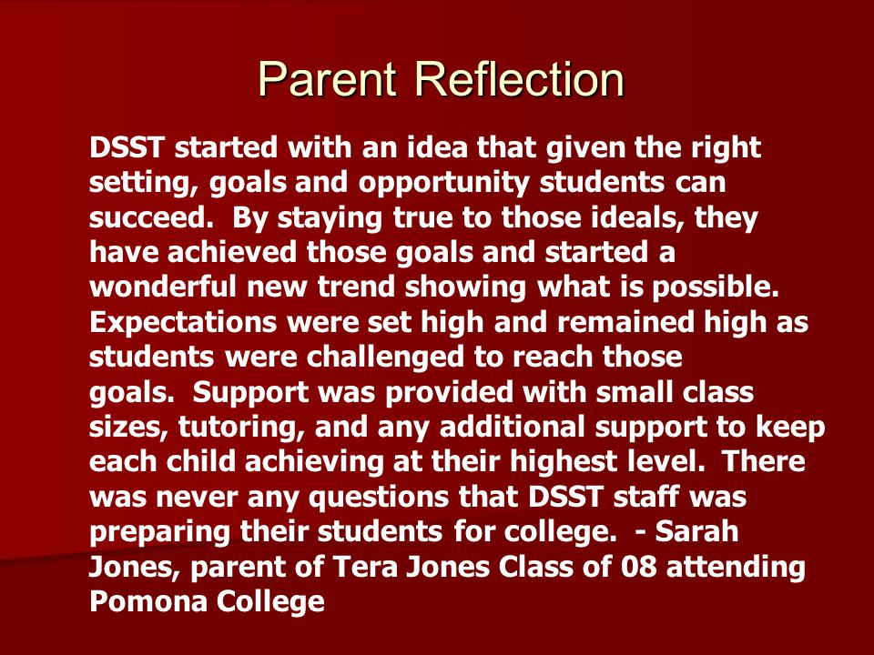 Parent Reflection DSST started with an idea that given the right setting, goals and opportunity students can succeed.